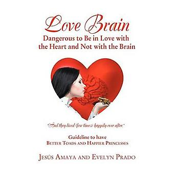 Love Brain Dangerous to Be in Love with the Heart and Not with the Brain by Amaya & Jes S.