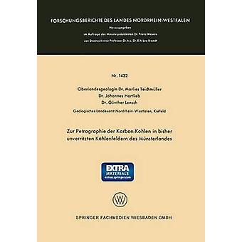 Zur Petrographie Der KarbonKohlen in Bisher Unverritzten Kohlenfeldern Des Munsterlandes by Teichmuller & Marlies