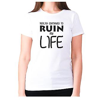 Womens funny t-shirt slogan tee ladies novelty humour - Reality continues to ruin my life