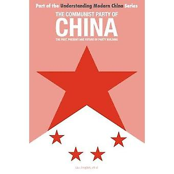 The Communist Party of China the Past Present and Future of Party Building by Jingbei & Liu