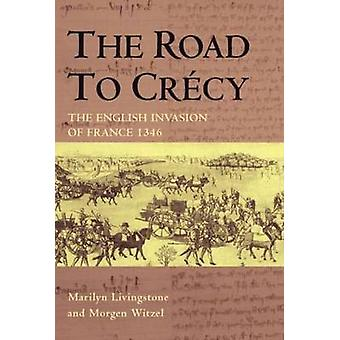 The Road to Crecy by Marilyn LivingstoneMorgen Witzel