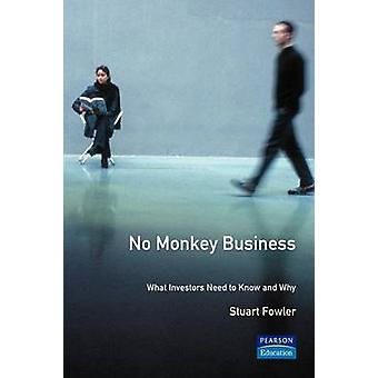 No Monkey Business What Investors Need to Know and Why by Fowler & Stuart