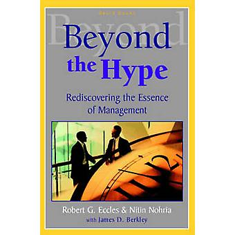Beyond the Hype  Rediscovering the Essence of Management by Eccles & Robert G.