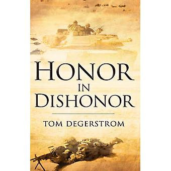 Honor In Dishonor by Degerstrom & Tom