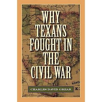 Why Texans Fought in the Civil War by Grear & Charles David