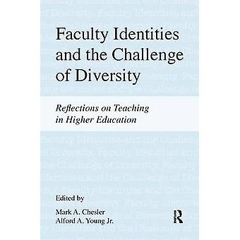 Faculty Identities and the Challenge of Diversity Reflections on Teaching in Higher Education by Chesler & Mark A.