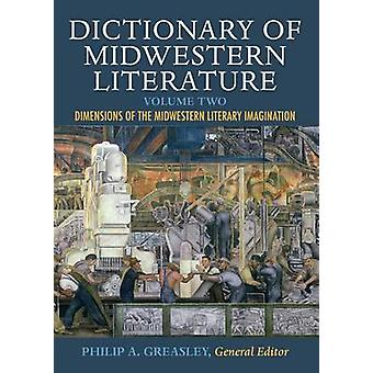 Dictionary of Midwestern Literature Volume 2 by Edited by Philip A Greasley & Contributions by Crystal S Anderson & Contributions by David D Anderson & Contributions by Kathie Ryckman Anderson & Contributions by Patricia Anderson & Contributions by