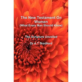 The New Testament On Women  What Every Man Should Know by Bradford & Adam Timothy