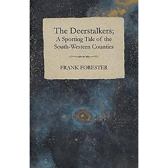 The Deerstalkers A Sporting Tale Of The SouthWestern Counties. by Forester & Frank