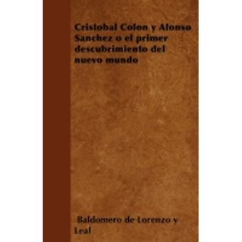 Cristbal Coln y Alonso Sanchez o el primer descubrimiento del nuevo mundo by Leal & Baldomero de Lorenzo y