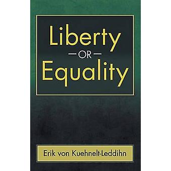 Liberty or Equality The Challenge of Our Time by Von KuehneltLeddihn & Erik