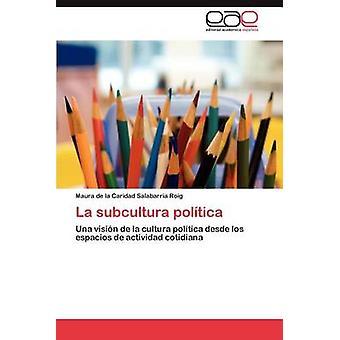 La subcultura poltica by Salabarra Roig Maura de la Caridad