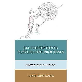 SelfDeceptions Puzzles and Processes A Return to a Sartrean View by Lopez