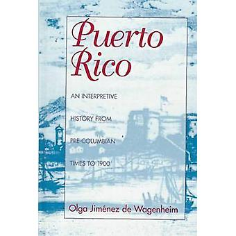 Puerto Rico - An Interpretive History from Pre-Columbian Times to 1900