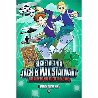 Secret Agents Jack and Max Stalwart - Book 3 - The Fate of the Irish Tr