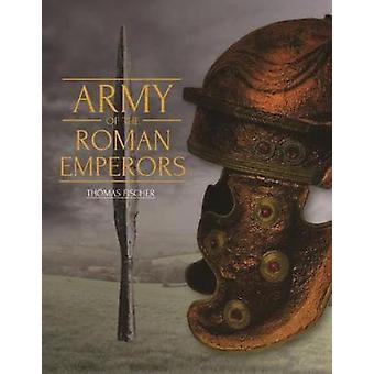 Armée des empereurs romains - Archéologie et histoire par Thomas Fischer