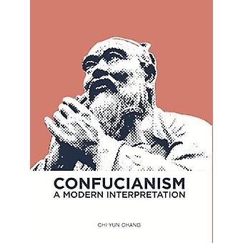 Confucianism - A Modern Interpretation by Chi Yun Chang - 978183865002
