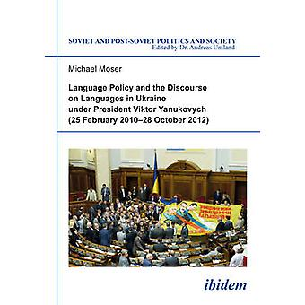 Language Policy and Discourse on Languages in Ukraine Under President