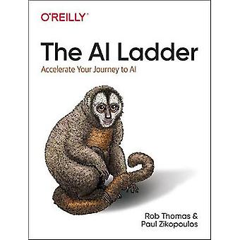 The AI Ladder - Accelerate your journey to AI by Rob Thomas - 97814920