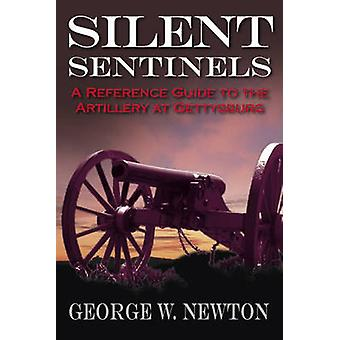 Silent Sentinels - A Reference Guide to the Artillery of Gettysburg by