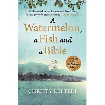 A Watermelon - a Fish and a Bible - A heartwarming tale of love amid w