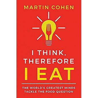 I Think Therefore I Eat - The World's Greatest Minds Tackle the Food Q