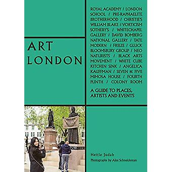 Art London - A Guide to Places - Events and Artists by Hettie Judah -