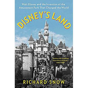 Disney's Land - Walt Disney and the Invention of the Amusement Park Th