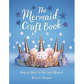 The Mermaid Craft Book - Magical Makes for Your Inner Mermaid by Maria
