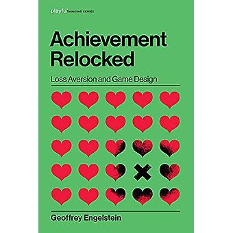 Achievement Relocked - Loss Aversion and Game Design by Geoffrey Engel