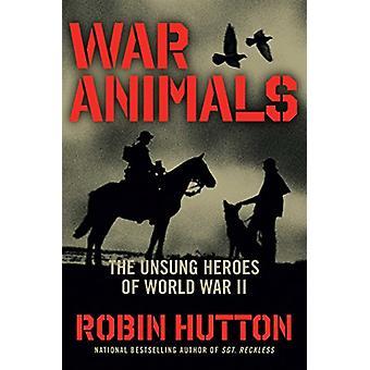 War Animals - The Unsung Heroes of World War II by Robin Hutton - 9781