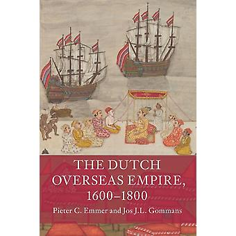 The Dutch Overseas Empire 16001800 by Emmer & Pieter C. Universiteit LeidenGommans & Jos J.L. Universiteit Leiden