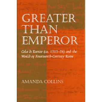 Greater Than Emperor - Cola Di Rienzo (ca.1313-54) and the World of Fo