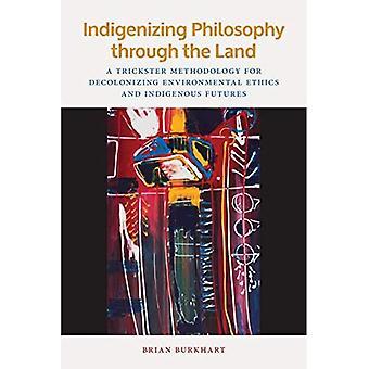 Indigenizing Filosofie door het Land: Een Trickster Methodologie voor dekoloniserende milieu-ethiek en inheemse toekomst (American Indian Studies)