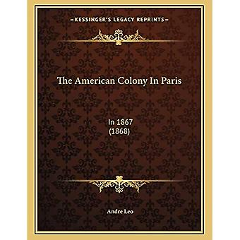 The American Colony in Paris: In 1867 (1868)