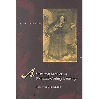 A History of Madness in SixteenthCentury Germany by H C Erik Midelfort