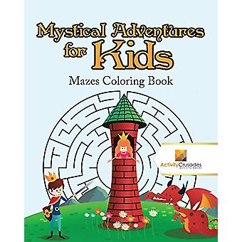 Mystical Adventures for Kids - Mazes Coloring Book by Activity Crusade