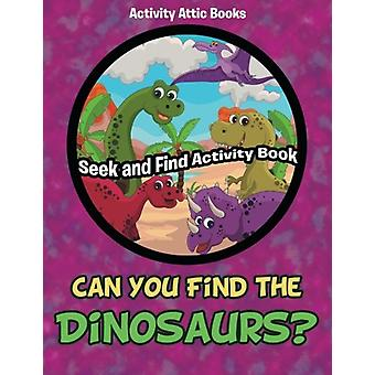 Can You Find the Dinosaurs? Seek and Find Activity Book by Activity A