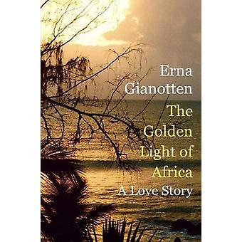 The Golden Light of Africa - A Love Story by Erna Gianotten - 97894923