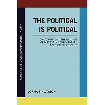 Politiek is politieke conformiteit en de illusie van dissidentie in de hedendaagse politieke filosofie Essex studies in hedendaagse kritische theorie