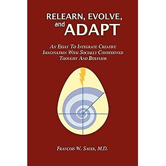 Relearn, Evolve, and Adapt:� An Essay to Integrate Creative Imagination with Socially Conditioned Thought� and Behavior