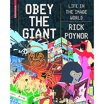 Obey the Giant  Life in the Image World by Rick Poynor