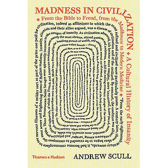 Madness in Civilization - A Cultural History of Insanity from the Bibl
