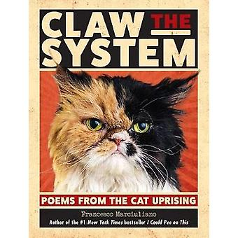 Claw the System - Poems from the Cat Uprising by Francesco Marciuliano