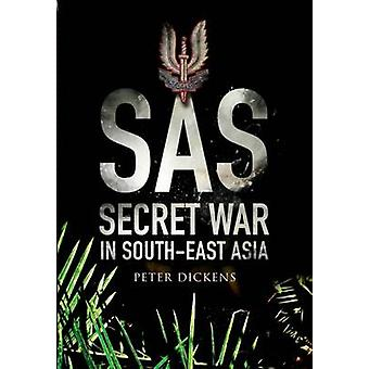 SAS - Secret War Kaakkois-Aasiassa Peter Dickens - 9781473855991 B