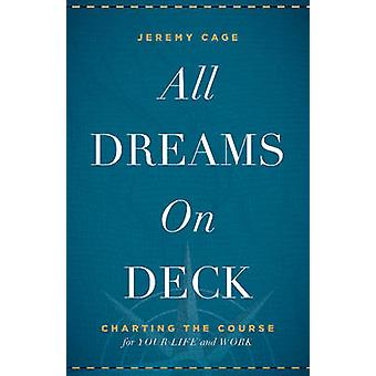 All Dreams on Deck - Charting the Course for Your Life and Work by Jer