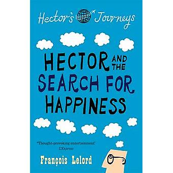 Hector and the Search for Happiness by Francois Lelord - Lorenza Garc