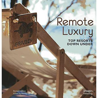 Remote Luxury - Top Resorts Down Under (2nd) by Images Publishing Grou