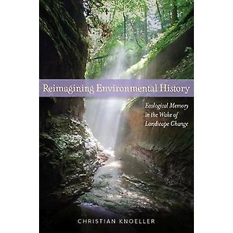 Réinvente l'histoire environnementale - mémoire écologique dans le sillage de L