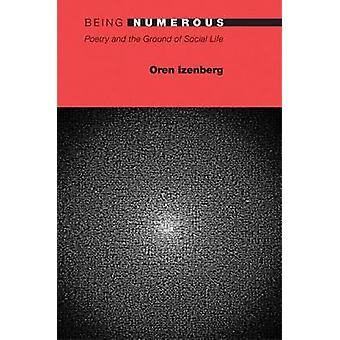 Being Numerous - Poetry and the Ground of Social Life by Oren Izenberg